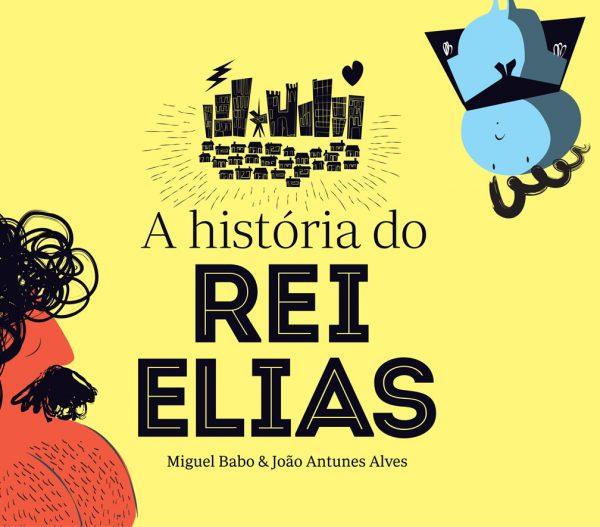 História do Rei Elias - Miguel Bado e João Antunes Alves